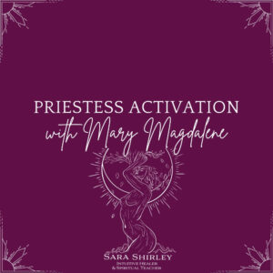 Priestess Activation with Mary Magdalene by Sara Shirley